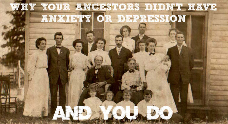why your ancestors didn t have anxiety or depression and you do