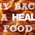 Why Bacon Is A Health Food
