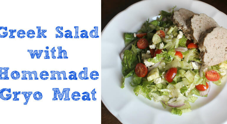 Greek Salad with Homemade Gyro Meat