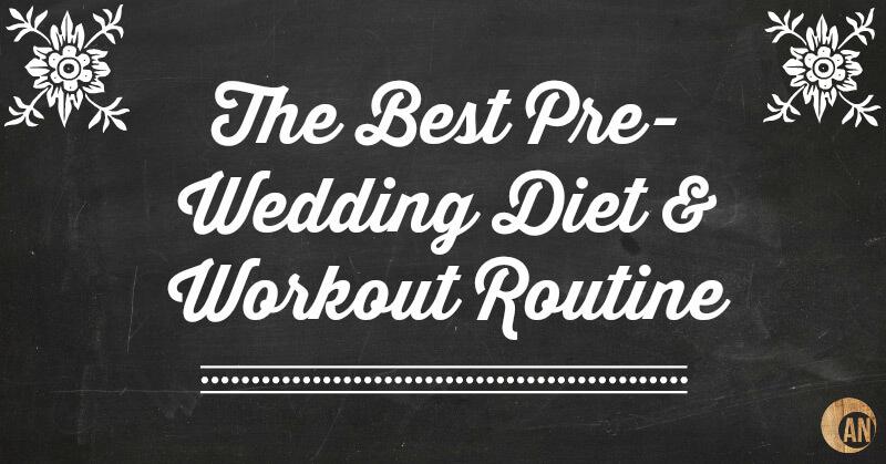 the best pre wedding diet workout routine
