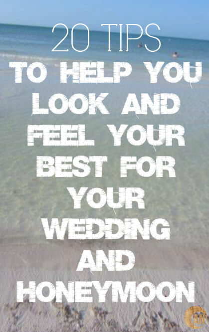 20-Tips-To-Help-You-Look-and-Feel-Your-Best-For-Your-Wedding-and-Honeymoon