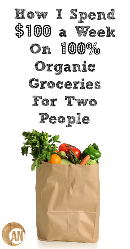 How I Spend $100 A Week on 100% Organic Groceries For Two
