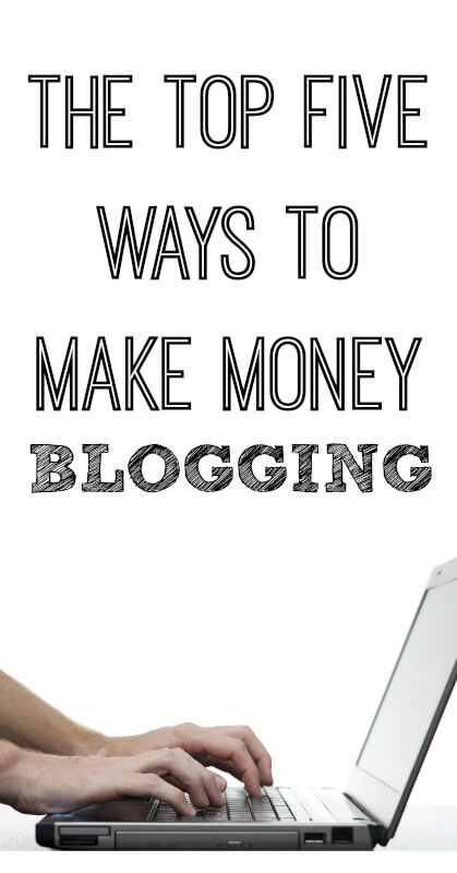 The-Top-Five-Ways-To-Make-Money-Blogging