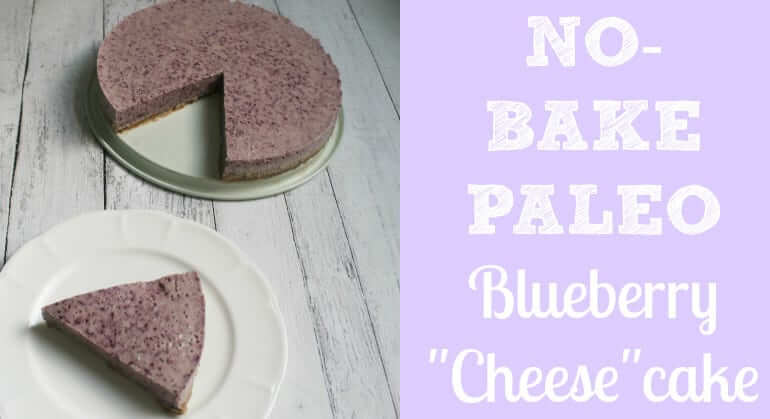 No Bake Paleo Blueberry Cheesecake! Seriously so good and so easy!!