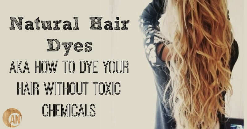 Natural Hair Dyes AKA How To Dye Your Hair Without Toxic Chemicals ...