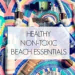 Wellness Wednesday: Healthy, Non-Toxic Beach Essentials