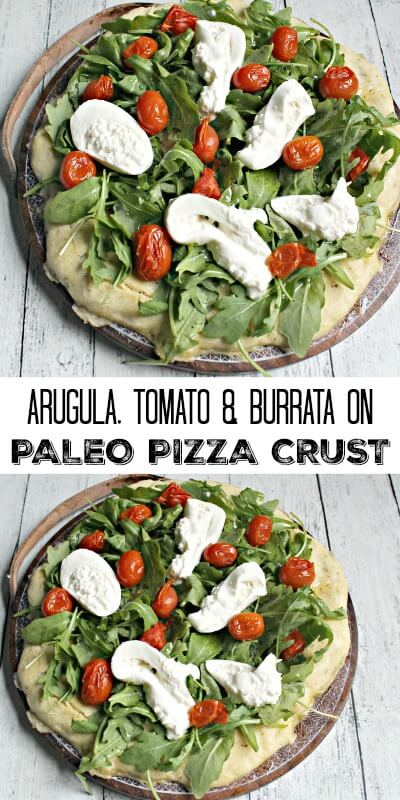 Arugula, Tomato & Burrata on Paleo Pizza Curst - use this gluten-free crust recipe to make any kind of pizza you like! #paleo, #pizzarecipe