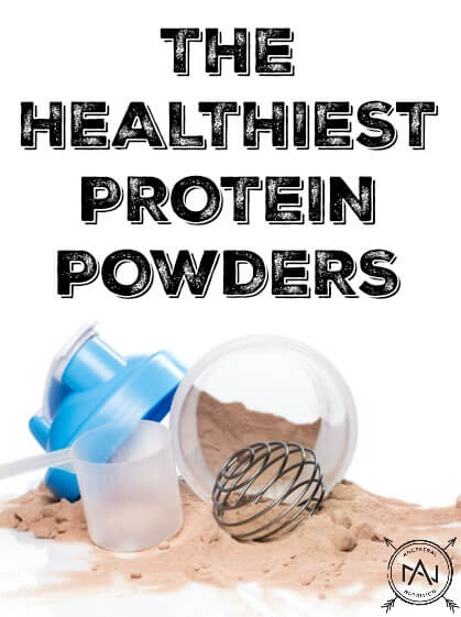 Find out what The Healthiest Protein Powders are! No meal replacements or sketchy ingredients here!