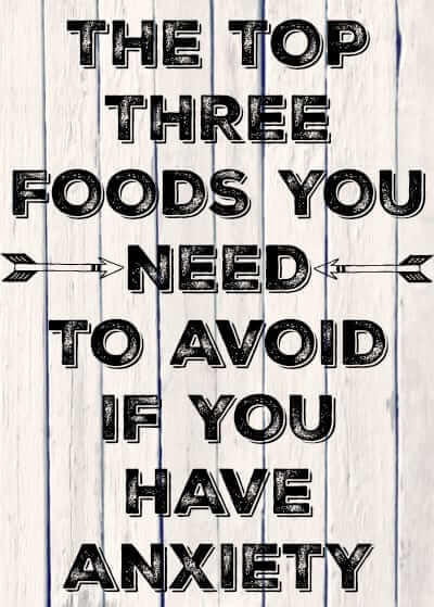 Three Foods You NEED To Avoid If You Have Anxiety |Learn how eating a healthy Anti-Anxiety diet and cutting out these three foods entirely can help reduce anxiety naturally #anxiety, #anxietyrelief