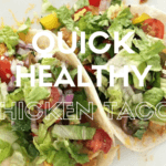 Quick + Healthy Chicken Tacos