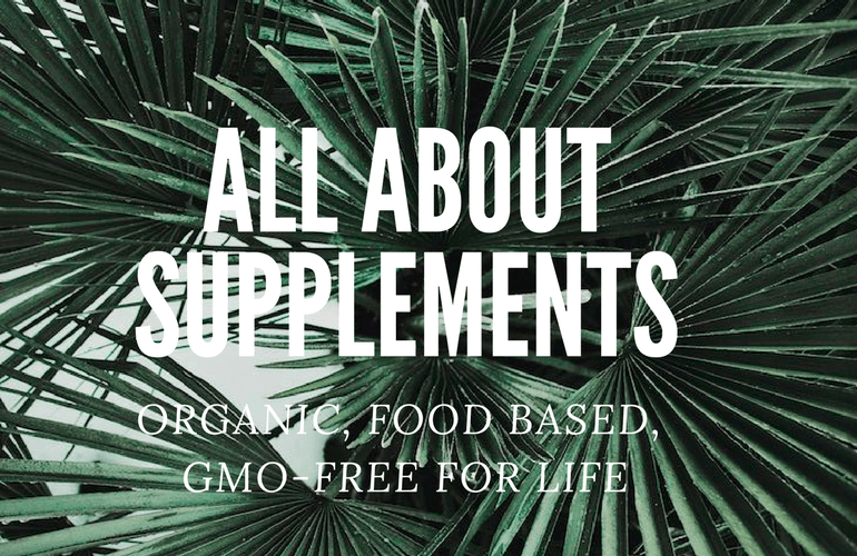horizontal text of all about supplements, organic, food based, non-GMO for life, against a picture of palm fronds