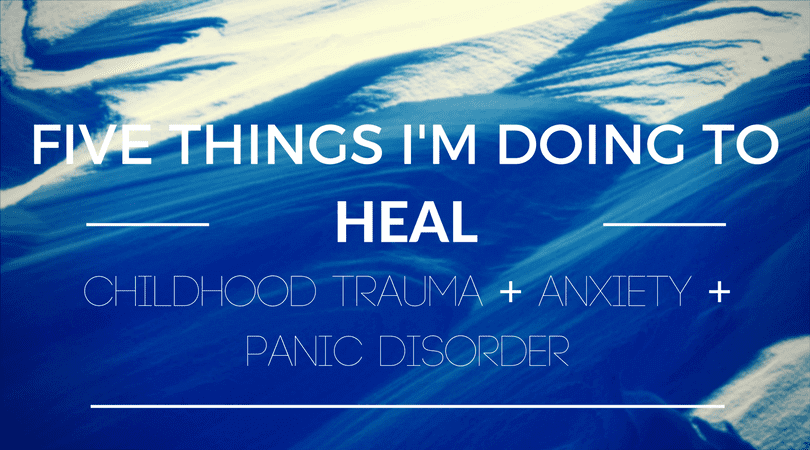 artistic rendering of a snowy hill, with the overlaying text of Five thing I'm doing to heal childhood trauma, anxiety, and panic disorder
