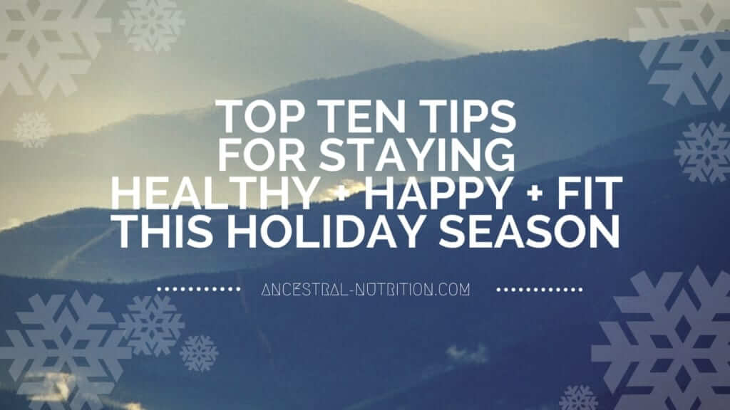 artistic rendition of mountains, overlaid with snowflakes and the script: Top ten tips for staying happy, healthy, and fit this holiday season