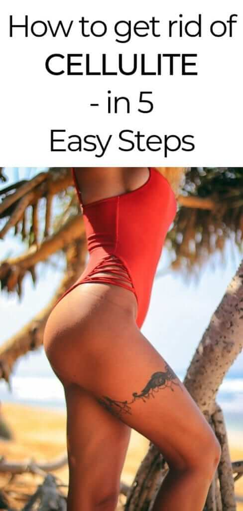 How to get rid of cellulite for good - all it takes are five easy steps! No radical diets no expensive products! The best cellulite remedies are all natural and don't cost a fortune either! With a few minor changes in diet and excercise you will see results #cellulite #beauty #bikinibody #fitness #skincare